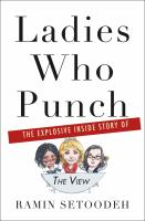 "Cover image for Ladies who punch : the explosive inside story of ""The View"" / Ramin Setoodeh."