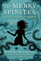 Imagen de portada para The merry spinster : tales of everyday horror / Mallory Ortberg.