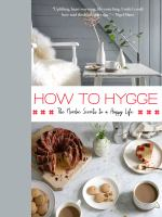 Cover image for How to hygge : the Nordic secrets to a happy life / Signe Johansen.