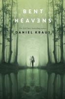 Cover image for Bent heavens / Daniel Kraus.