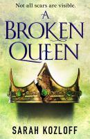 Cover image for A broken queen / Sarah Kozloff.