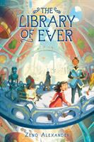 Cover image for The library of ever / Zeno Alexander.