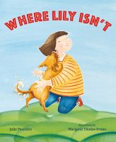 Cover image for Where Lily isn't / Julie Paschkis ; illustrations by Margaret Chodos-Irvine.