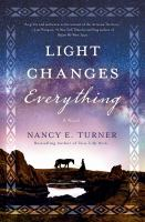 Cover image for Light changes everything / Nancy E. Turner.