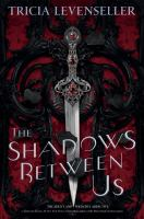 Cover image for The shadows between us / Tricia Levenseller.