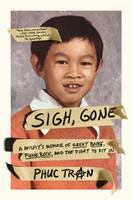 Cover image for Sigh, gone : a misfit's memoir of great books, punk rock, and the fight to fit in / Phuc Tran.
