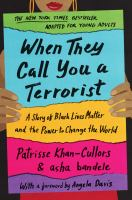 Cover image for When they call you a terrorist : a story of Black Lives Matter and the power to change the world / Patrisse Khan-Cullors and Asha Bandele ; adapted with Benee Knauer ; [with a foreword by Angela Davis].