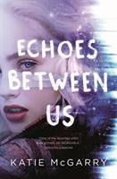 Cover image for Echoes between us / Katie McGarry.