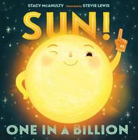 Cover image for Sun! : one in a billion / by Sun (with Stacy McAnulty) ; illustrated by Sun (and Stevie Lewis).