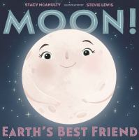 Cover image for Moon! : Earth's best friend / by Stacy McAnulty ; illustrated by Stevie Lewis.