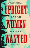 Cover image for Upright women wanted / Sarah Gailey.