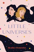 Cover image for Little universes / Heather Demetrios.