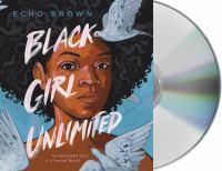 Cover image for Black girl unlimited [sound recording] : the remarkable story of a teenage wizard / Echo Brown.