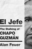 Cover image for El Jefe : the stalking of Chapo Guzmán / Alan Feuer.
