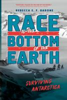 Cover image for Race to the bottom of the Earth : surviving Antarctica / Rebecca E. F. Barone.