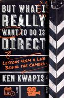 Cover image for But what I really want to do is direct : lessons from a life behind the camera / Ken Kwapis.