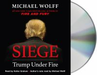 Cover image for Siege [sound recording] : Trump under fire / Michael Wolff, #1 New York times bestselling author of Fire and fury.