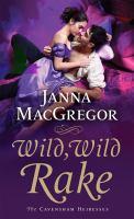 Cover image for Wild, wild rake / Janna MacGregor.