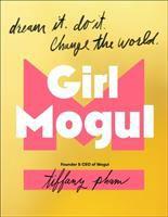 Cover image for Girl mogul : dream it, do it, change the world / Tiffany Pham.