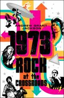 Cover image for 1973 : rock at the crossroads / Andrew Grant Jackson.