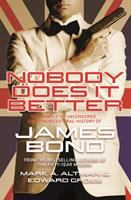 Cover image for Nobody does it better : the complete, uncensored, unauthorized oral history of James Bond / Mark A. Altman and Edward Gross ; with additional material by Richard Schenkman.
