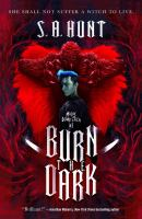 Cover image for Burn the dark / S. A. Hunt.