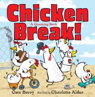 Cover image for Chicken break! : a counting book / Cate Berry ; illustrated by Charlotte Alder.