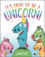 Imagen de portada para It's okay to be a unicorn! / Jason Tharp.