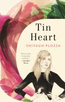 Cover image for Tin heart / Shivaun Plozza.