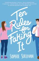 Cover image for Ten rules for faking it / Sophie Sullivan.