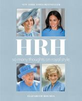 Cover image for HRH : so many thoughts on royal style / Elizabeth Holmes.