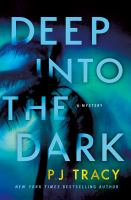 Cover image for Deep into the dark / P.J. Tracy.