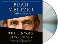 Cover image for The Lincoln conspiracy [sound recording] : the secret plot to kill America's 16th president--and why it failed / Brad Meltzer and Josh Mensch.