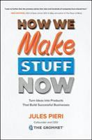 Cover image for How we make stuff now : turn ideas into products that build successful businesses / Jules Pieri.