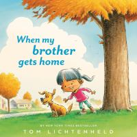 Cover image for When my brother gets home / Tom Lichtenheld.