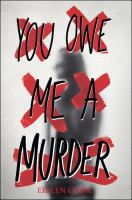 Cover image for You owe me a murder / Eileen Cook.
