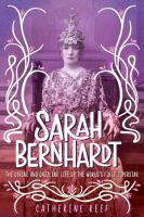 Cover image for Sarah Bernhardt : the divine and dazzling life of the world's first superstar / Catherine Reef.