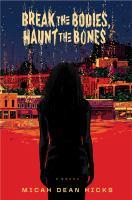 Cover image for Break the bodies, haunt the bones / Micah Dean Hicks.