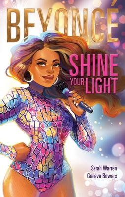 Cover image for Beyoncé : shine your light / written by Sarah Warren and illustrated by Geneva Bowers.