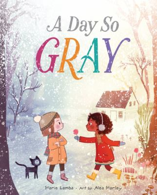 Cover image for A day so gray / by Marie Lamba ; art by Alea Marley.