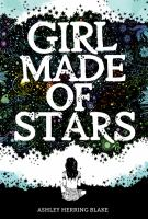 Cover image for Girl made of stars / Ashley Herring Blake.