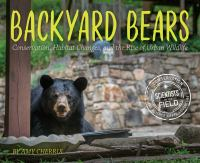Cover image for Backyard bears : conservation, habitat changes, and the rise of urban wildlife / by Amy Cherrix.