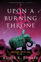 Cover image for Upon a burning throne / Ashok K. Banker.