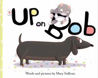 Cover image for Up on Bob / words and pictures by Mary Sullivan.