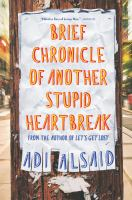 Cover image for Brief chronicle of another stupid heartbreak / Adi Alsaid.