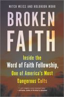 Cover image for Broken faith : inside the Word of Faith Fellowship, one of America's most dangerous cults / Mitch Weiss and Holbrook Mohr.