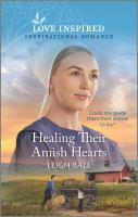 Cover image for Healing their Amish hearts / Leigh Bale.