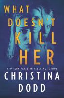 Cover image for What doesn't kill her / Christina Dodd.