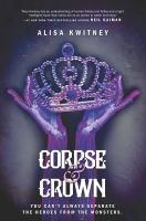 Cover image for Corpse & crown / Alisa Kwitney.