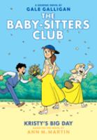 Cover image for The Baby-sitters Club. 6, Kristy's big day / Ann M. Martin ; a graphic novel by Gale Galligan with color by Braden Lamb.